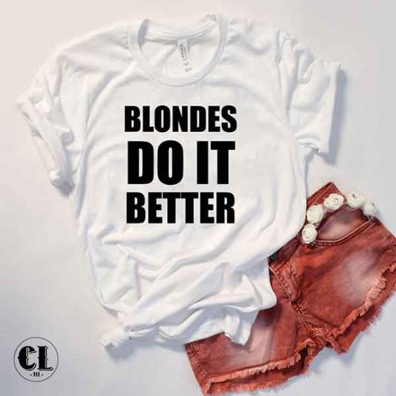 T-Shirt Blondes Do It Better by Clotee.com Tumblr Aesthetic Clothing