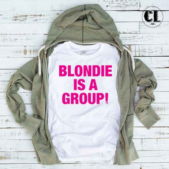 T-Shirt Blondie Is A Group by Clotee.com Tumblr Aesthetic Clothing