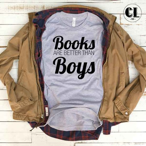 T-Shirt Books Are Better Than Boys men women round neck tee. Printed and delivered from USA or UK