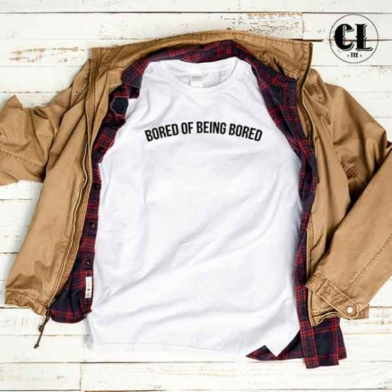 T-Shirt Bored Of Being Bored men women round neck tee. Printed and delivered from USA or UK