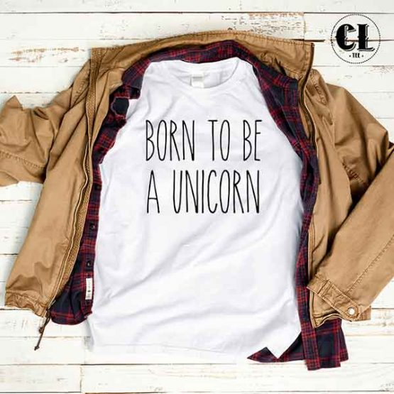 T-Shirt Born To Be A Unicorn men women round neck tee. Printed and delivered from USA or UK