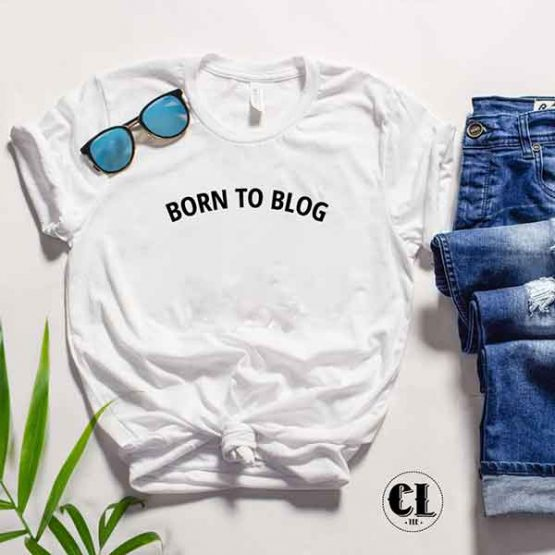 T-Shirt Born To Blog men women round neck tee. Printed and delivered from USA or UK