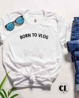 T-Shirt Born To Vlog men women round neck tee. Printed and delivered from USA or UK