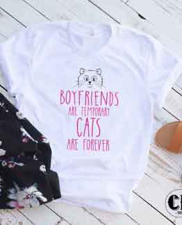 T-Shirt Boyfriends Are Temporary Cats Are Forever