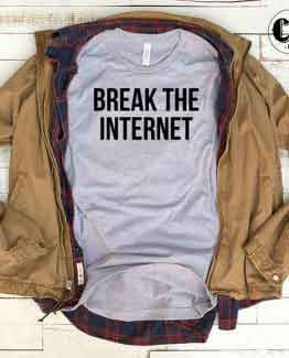 T-Shirt Break The Internet men women round neck tee. Printed and delivered from USA or UK