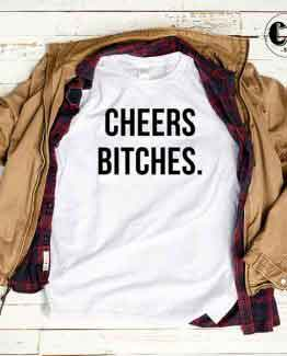 T-Shirt Cheers Bitches men women round neck tee. Printed and delivered from USA or UK