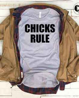 T-Shirt Chicks Rule men women round neck tee. Printed and delivered from USA or UK