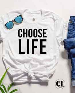 T-Shirt Choose Life men women round neck tee. Printed and delivered from USA or UK