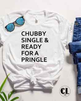 T-Shirt Chubby Single & Ready For A Pringle men women round neck tee. Printed and delivered from USA or UK