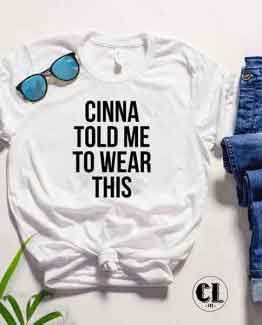 T-Shirt Cinna Told Me To Wear This men women round neck tee. Printed and delivered from USA or UK