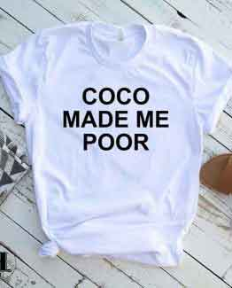 T-Shirt Coco Made Me Poor men women round neck tee. Printed and delivered from USA or UK