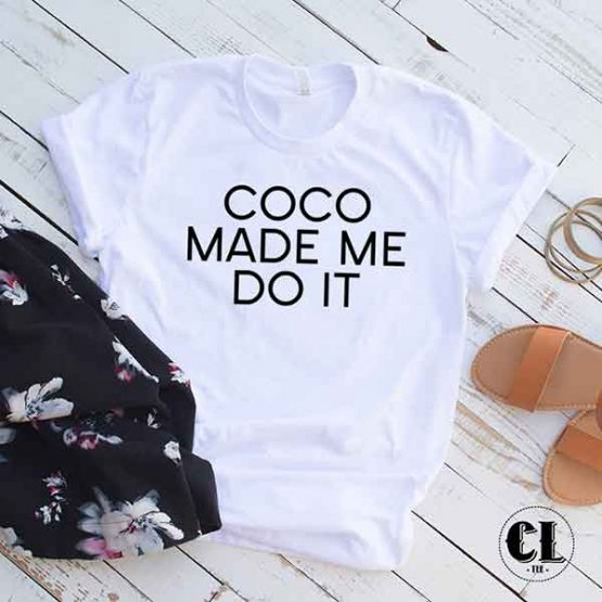 T-Shirt Coco Made Me Do It men women round neck tee. Printed and delivered from USA or UK