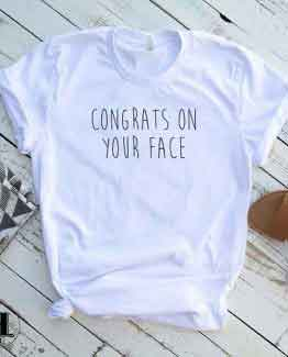T-Shirt Congrats On Your Face
