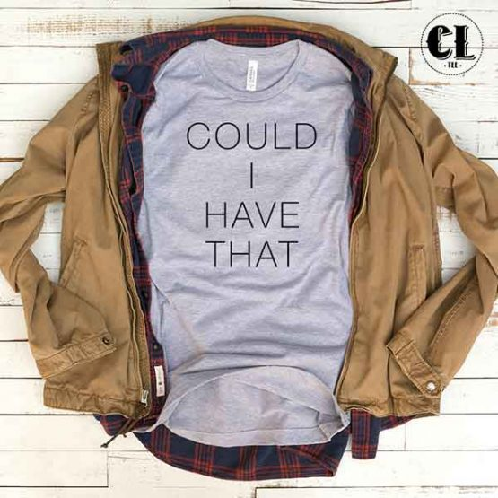 T-Shirt Could I Have That by Clotee.com Tumblr Aesthetic Clothing