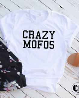 T-Shirt Crazy Mofos men women round neck tee. Printed and delivered from USA or UK