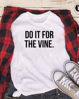 T-Shirt Do It For The Vine men women round neck tee. Printed and delivered from USA or UK