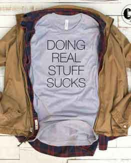 T-Shirt Doing Real Stuff Sucks by Clotee.com Tumblr Aesthetic Clothing