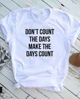 T-Shirt Don't Count The Days by Clotee.com Tumblr Aesthetic Clothing