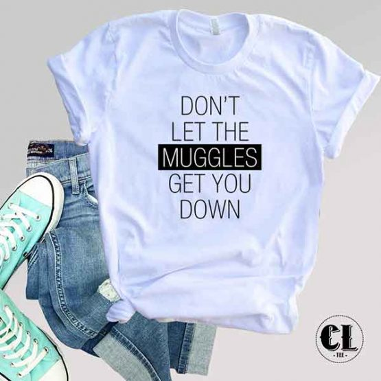 T-Shirt Don't Let The Muggles Get You Down men women round neck tee. Printed and delivered from USA or UK