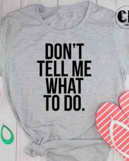 T-Shirt Don't Tell Me What To Do men women round neck tee. Printed and delivered from USA or UK