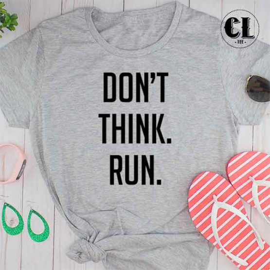 T-Shirt Don't Think Run men women round neck tee. Printed and delivered from USA or UK