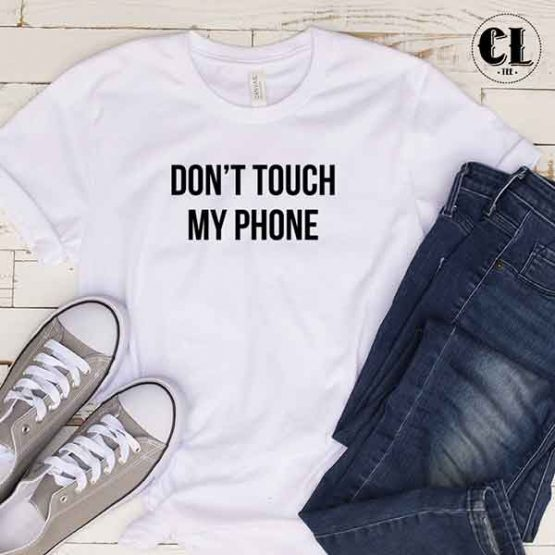 T-Shirt Don't Touch My Phone men women round neck tee. Printed and delivered from USA or UK