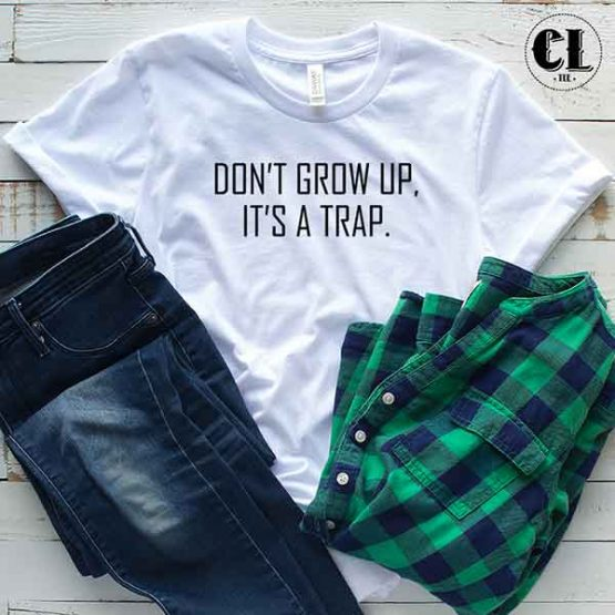T-Shirt Don't Grow Up Its A Trap men women round neck tee. Printed and delivered from USA or UK