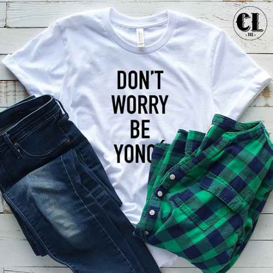 T-Shirt Don't Worry Be Yonce men women round neck tee. Printed and delivered from USA or UK