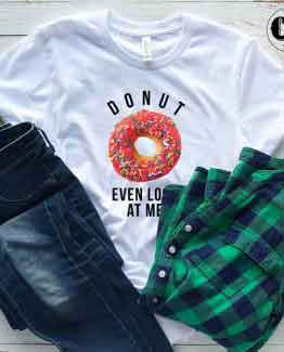 T-Shirt Donut Even Look At Me men women round neck tee. Printed and delivered from USA or UK