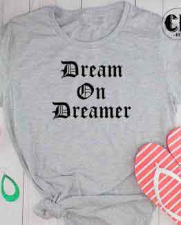 T-Shirt Dream On Dreamer by Clotee.com Tumblr Aesthetic Clothing