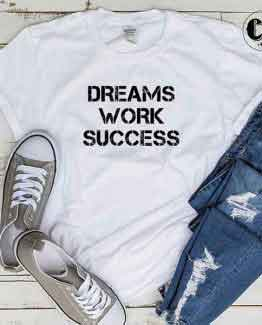 T-Shirt Dreams Work Success men women round neck tee. Printed and delivered from USA or UK