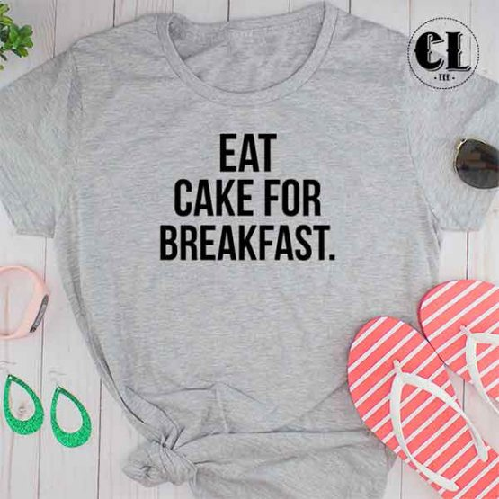 T-Shirt Eat Cake For Breakfast men women round neck tee. Printed and delivered from USA or UK
