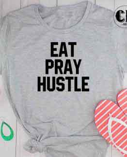 T-Shirt Eat Pray Hustle by Clotee.com Tumblr Aesthetic Clothing