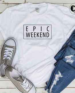 T-Shirt Epic Weekend men women round neck tee. Printed and delivered from USA or UK