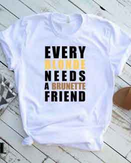 T-Shirt Every Blonde Needs A Brunette Friend by Clotee.com Tumblr Aesthetic Clothing