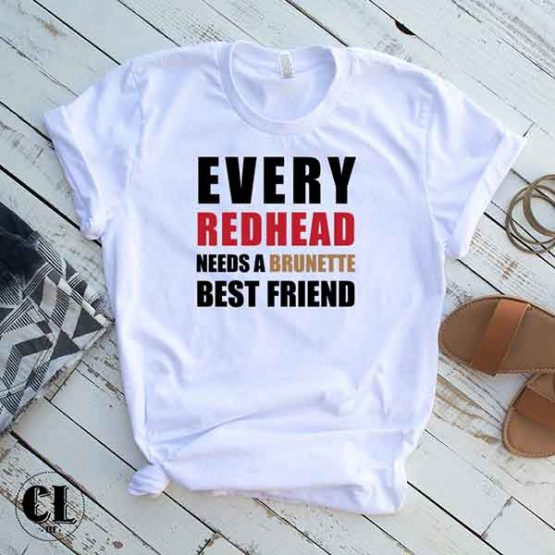 T-Shirt Every Red Head Needs A Brunette Best Friend by Clotee.com Tumblr Aesthetic Clothing
