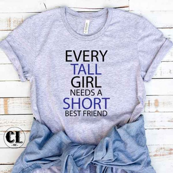 T-Shirt Every Tall Girl Needs A Short Best Friend men women round neck tee. Printed and delivered from USA or UK