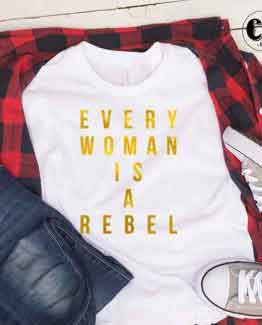 T-Shirt Every Woman Is A Rebel by Clotee.com Tumblr Aesthetic Clothing
