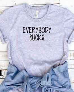 T-Shirt Everybody Sucks by Clotee.com Tumblr Aesthetic Clothing