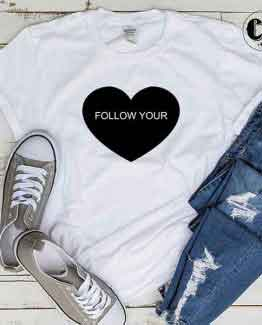 T-Shirt Follow Your Heart men women round neck tee. Printed and delivered from USA or UK