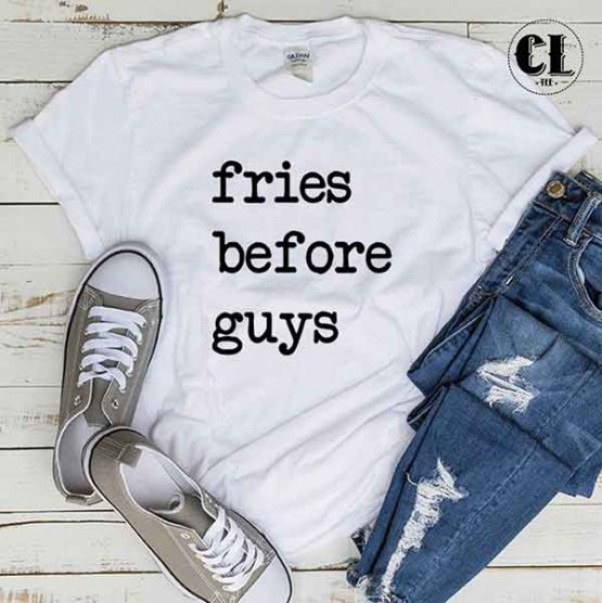 T-Shirt Fries Before Guys men women round neck tee. Printed and delivered from USA or UK