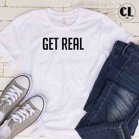 T-Shirt Get Real by Clotee.com Tumblr Aesthetic Clothing