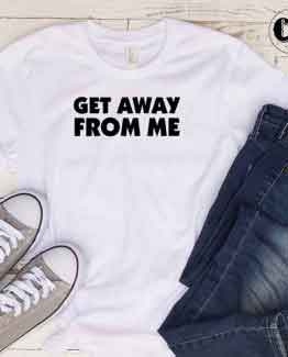 T-Shirt Get Away From Me by Clotee.com Tumblr Aesthetic Clothing