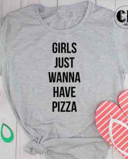 T-Shirt Girls Just Wanna Have Pizza by Clotee.com Tumblr Aesthetic Clothing