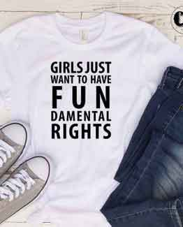 T-Shirt Girls Just Want To Have Fun Damental Rights by Clotee.com Tumblr Aesthetic Clothing