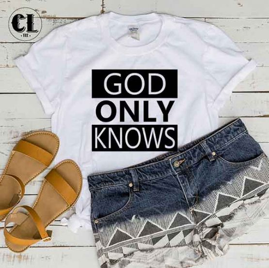 T-Shirt God Only Knows by Clotee.com Tumblr Aesthetic Clothing