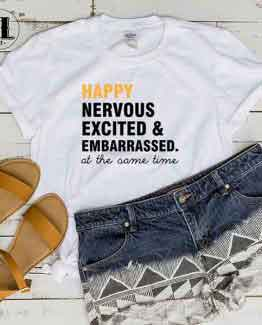 T-Shirt Happy Nervous Excited Embarrassed At The Same Time