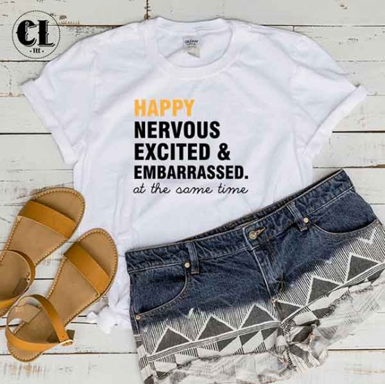 T-Shirt Happy Nervous Excited Embarrassed At The Same Time by Clotee.com Tumblr Aesthetic Clothing