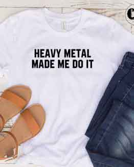 T-Shirt Heavy Metal Made Me Do It