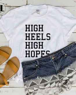 T-Shirt High Heels High Hopes by Clotee.com Tumblr Aesthetic Clothing